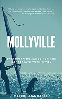 Mollyville: Humble Beginnings: Dystopian Fantasy for the Expatriate That Lives Within You by [Dafoe, Maxximillian]