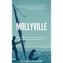 Mollyville: Humble Beginnings: Dystopian Fantasy for the Expatriate That Lives Within You