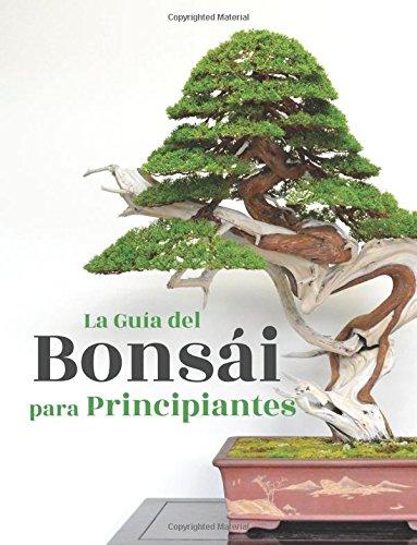 La Guía del Bonsái para Principiantes (Spanish Edition)