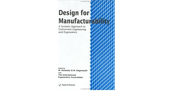 Design For Manufacturability A Systems Approach To Concurrent Engineering In Ergonomics Helander Martin Nagamachi M 9780748400096 Amazon Com Books