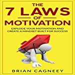 The 7 Laws of Motivation: Explode Your Motivation and Create a Mindset Built for Success | Brian Cagneey
