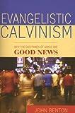 Evangelistic Calvinism, John Benton, 0851519296