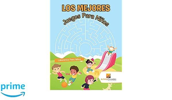 Los Mejores Juegos Para Niños : Laberintos Para Niños (Spanish Edition): Activity Crusades: 9780228219460: Amazon.com: Books