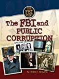 The FBI and Public Corruption, Robert Grayson, 1422205673