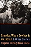 Grandpa Was a Cowboy and an Indian and Other Stories, Virginia Driving Hawk Sneve and Virginia Sneve, 0803293003
