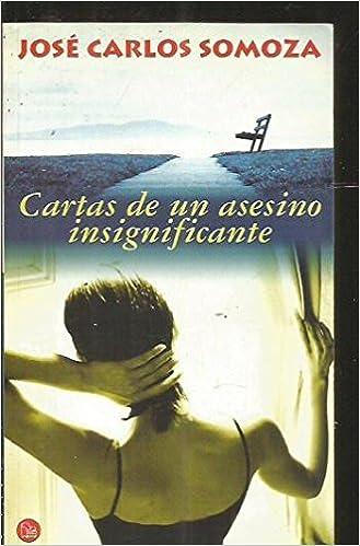 Cartas De Un Asesino Insignificante: Jose Carlos Somoza ...