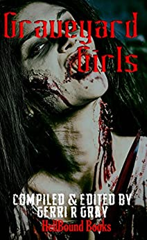 Graveyard Girls by [Gray, Gerri R, Marie, Xtina, Bergling, Christina, Lee, Anya, Munro, J.W., Bailey-Bacchus, C. , Hawkins, Vanessa, Snow, J., Chaney, Varonica, Brown, MW]
