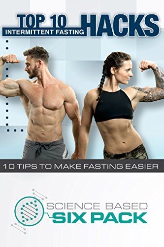 Top 10 Intermittent Fasting Hacks: Ten Key Tips to Make Fasting Easier &  More Effective