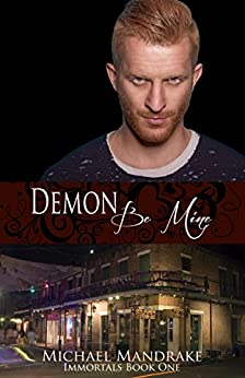 Demon Be Mine Immortals Book One by [Mandrake, Michael]