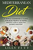 Mediterranean Diet: A Simple Cookbook & Guide For Busy People To Rapid Weight Loss & Healthy Eating Mastery (Mediterranean Diet Cookbook, Mediterranean Diet Recipes, Mediterranean Diet For Beginners)