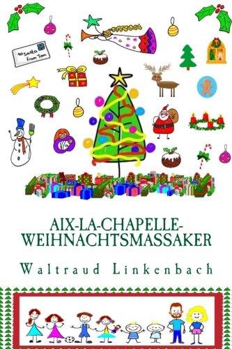 Aix-La-Chapelle-Weihnachtsmassaker: In Farbe (German Edition) PDF