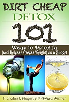 Dirt Cheap Detox: 101 Ways to Detoxify (and Release Excess