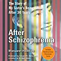 After Schizophrenia: The Story of How My Sister Got Help, Got Hope, and Got on With Life Audiobook by Margaret Hawkins Narrated by Ann Richardson
