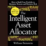 The Intelligent Asset Allocator: How to Build Your Portfolio to Maximize Returns and Minimize Risk | William Bernstein