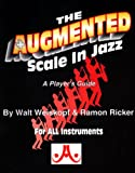 The Augmented Scale in Jazz, Ramon Ricker and Walt Weiskopf, 1562240315