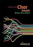 Chor kreativ: Singen ohne Noten. Circlesongs, Stimmspiele, Klangkonzepte
