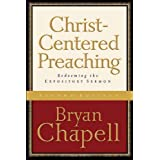 Christ - Centered Preaching: Redeeming the Expository Sermon