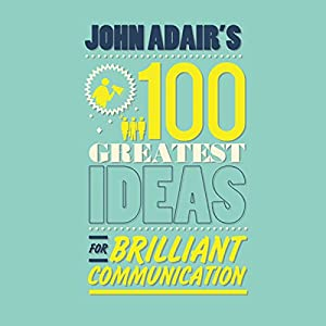 John Adair's 100 Greatest Ideas For Brilliant Communication Audiobook