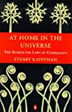 At Home in the Universe: The Search For Laws of Self-Organization And Complexity: The Search for Laws of Self-organisation and Complexity (Penguin science)