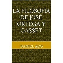 La Filosofía de José Ortega y Gasset (Spanish Edition)