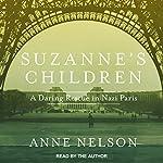 Suzanne's Children: A Daring Rescue in Nazi Paris | Anne Nelson