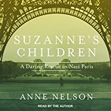 Suzanne's Children: A Daring Rescue in Nazi Paris Audiobook by Anne Nelson Narrated by Anne Nelson