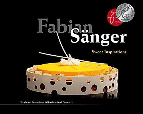 Fabian Sänger - Sweet Inspirations: Trends und Innovationen in Konditorei und Patisserie..