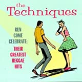 The Techniques - Run Come Celebrate: Their Greatest