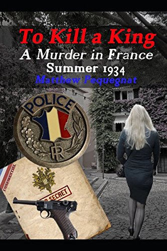 To Kill A King: A Murder in France Summer 1934