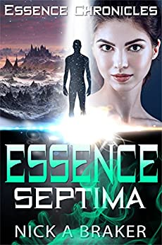 Essence: Septima (Essence Chronicles Book 1) by [A Braker, Nick]