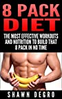 8 Pack Diet: The Most Effective Workouts and Nutrition to Build that 8 Pack in No Time