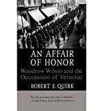 Front cover for the book An Affair Of Honor: Woodrow Wilson And The Occupation Of Veracruz by Robert E. Quirk