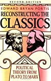 Reconstructing the Classics : Political Theory from Plato to Marx, Portis, Edward B., 1566430496