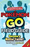 Pokémon Go The Unofficial Field Guide: Tips, tricks and hacks that will help you catch them all!