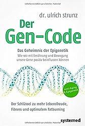 Der Gen-Code - Das Geheimnis der Epigenetik - Wie wir mit Ernährung und Bewegung unsere Gene postiv beeinflussen können. Der Schlüssel zu mehr Lebensfreude; Fitness und optimalem Fatburning.