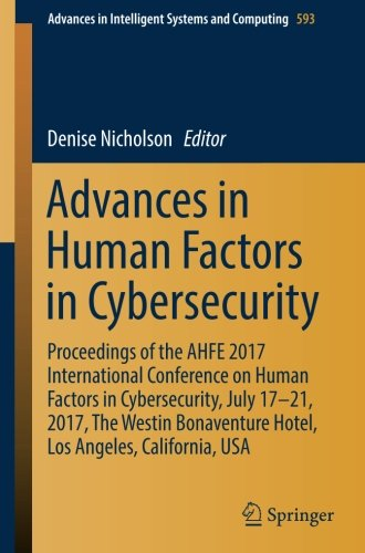 Advances in Human Factors in Cybersecurity: Proceedings of the AHFE 2017 International Conference on Human Factors in Cybersecurity, July 17-21, 2017, ... in Intelligent Systems and Computing)