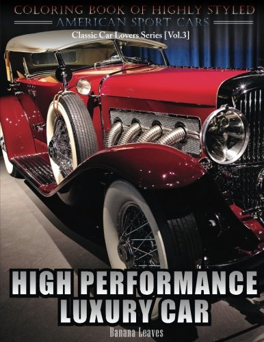 High Performance Luxury Car: Automobile Lovers Collection Grayscale Coloring Books Vol 3: Coloring book of Luxury High Performance Classic Car Series (Coloring book for car lovers) (Volume 3) pdf epub
