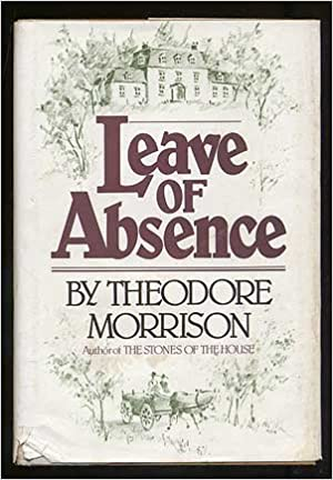 LEAVE OF ABSENCE : Theodore Morrison: Amazon com: Books