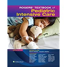 Rogers' Textbook of Pediatric Intensive Care (Rogers Textbook of Pediatric Intensive Care)