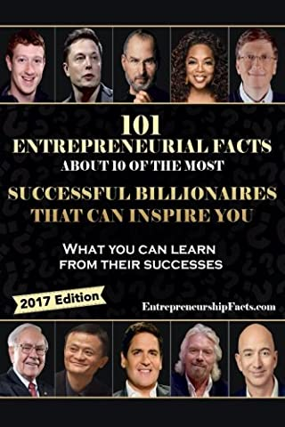 101 Entrepreneurial Facts About 10 of The Most Successful BILLIONAIRES: What you can learn from their (Business Trivia)