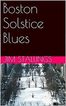 Boston Solstice Blues by [Stallings, Jim]