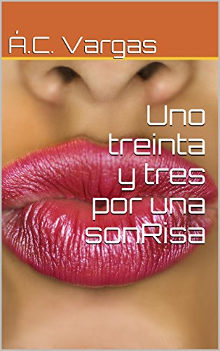 Uno treinta y tres por una sonRisa (Spanish Edition)