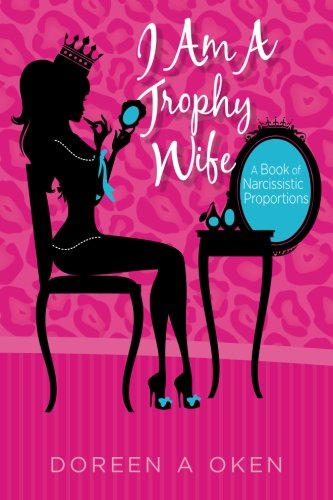 I Am A Trophy Wife: A Book of Narcissistic Proportions
