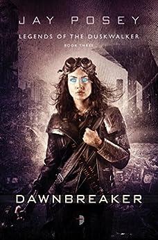 Dawnbreaker: Legends of the Duskwalker, Book Three by [Posey, Jay]