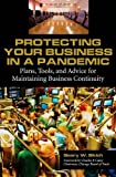 img - for Protecting Your Business in a Pandemic: Plans, Tools, and Advice for Maintaining Business Continuity book / textbook / text book