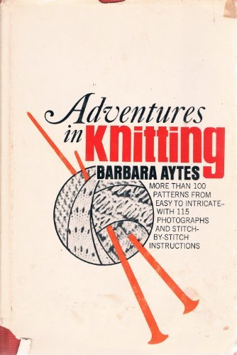 Book: Adventures in Knitting - More Than 100 Patterns, From Easy to Intricate by Barbara Aytes