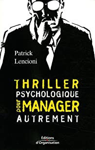 Thriller psychologique pour manager autrement par Patrick Lencioni