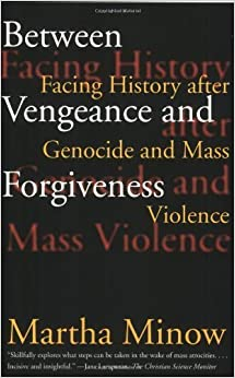 Book Between Vengeance and Forgiveness: Facing History after Genocide and Mass Violence by Martha Minow (1999-11-01)