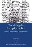 Translating the Perception of Text : Literary Translation and Phenomenology, Scott, Clive, 1907975357