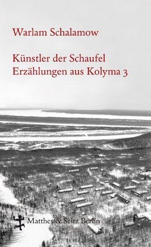 Künstler der Schaufel: Erzählungen aus Kolyma 3